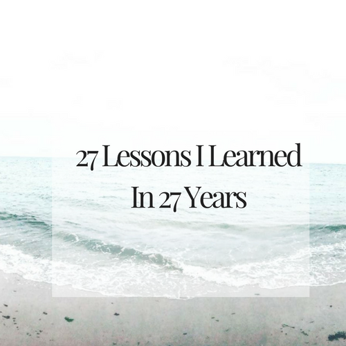 27 Lessons I've Learned In 27 Years